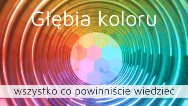 Głębia koloru – wszystko co powinniście wiedzieć