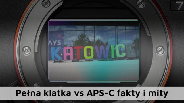 Pełna klatka vs APS-C – fakty i mity